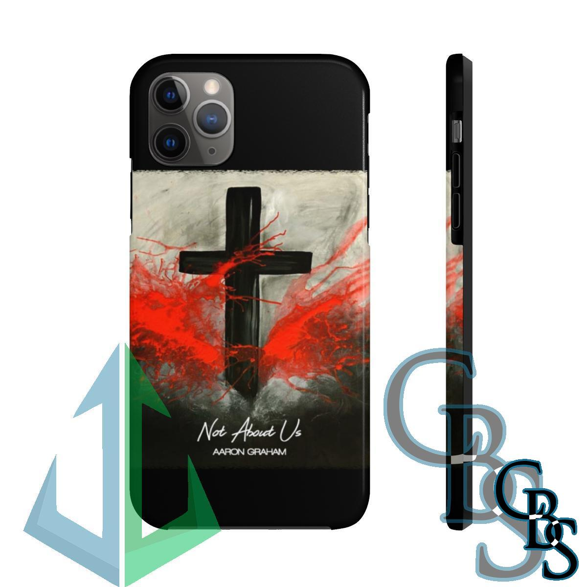 Aaron Graham – Not About Us Tough iPhone Cases (iPhone 7/7 Plus, iPhone 8/8 Plus, iPhone X, XS, XR, iPhone 11, 11 Pro, 11 Pro Max)
