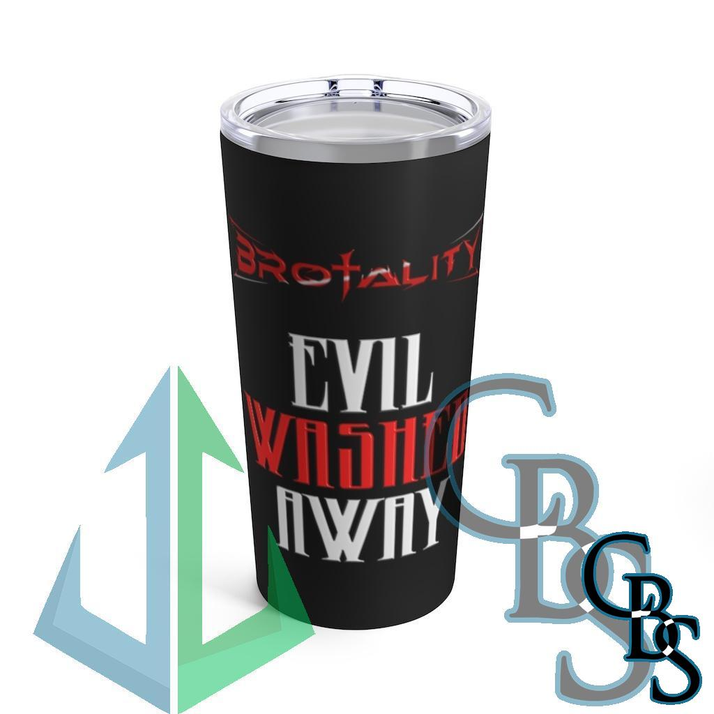 Brotality Evil Washed Away 20oz Tumbler