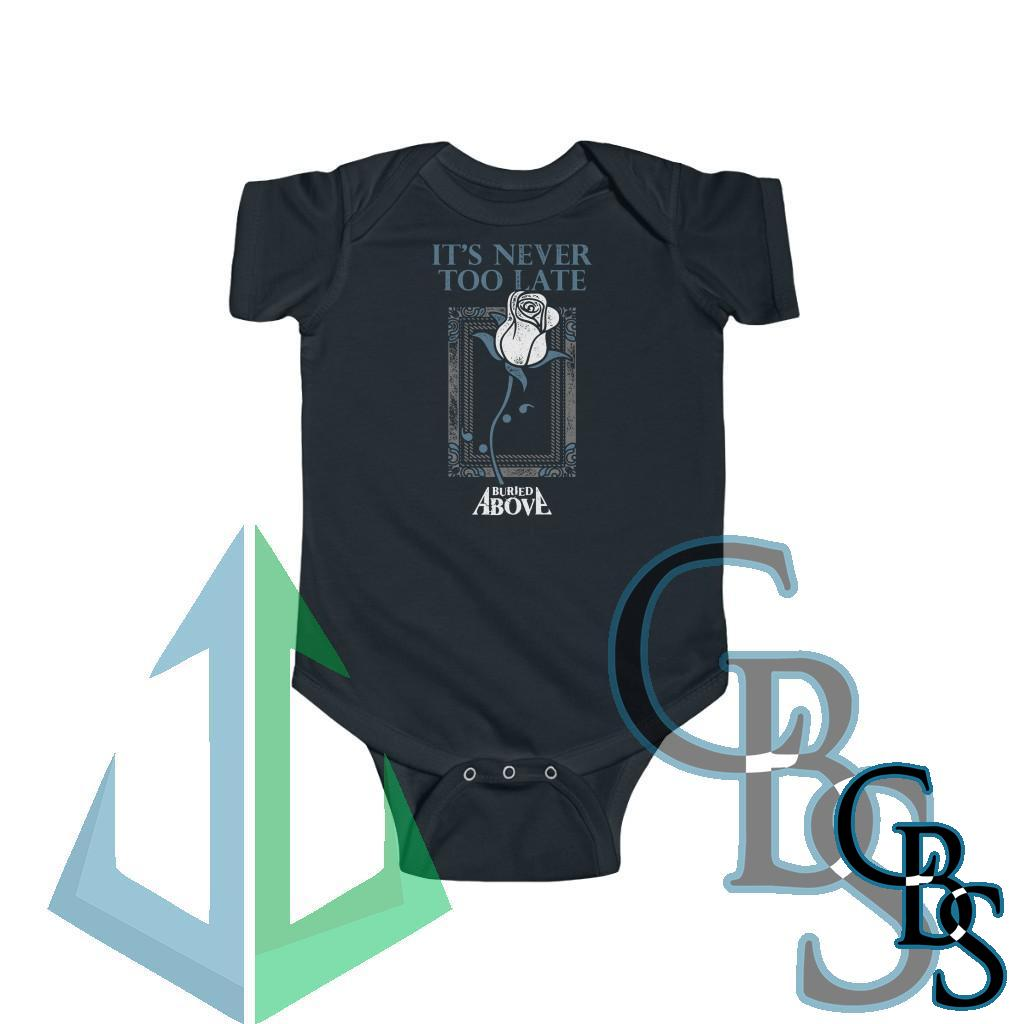 Buried Above – It's Never Too Late Infant Jersey Bodysuit