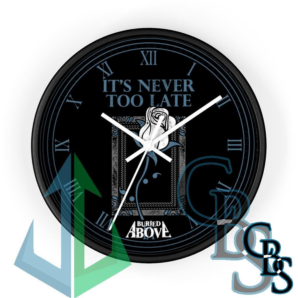 Buried Above – It's Never Too Late Wall Clock