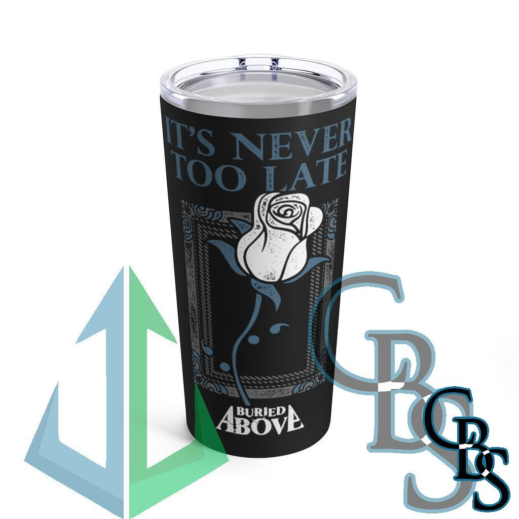Buried Above – It's Never Too Late 20oz Stainless Steel Tumbler