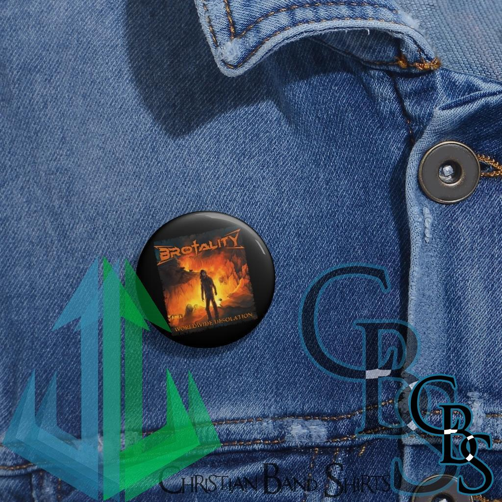 Brotality – Worldwide Desolation Pin Buttons
