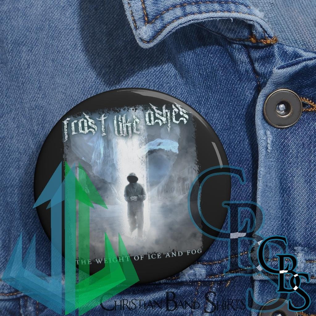 Frost Like Ashes – The Weight of Ice and Fog Pin Buttons
