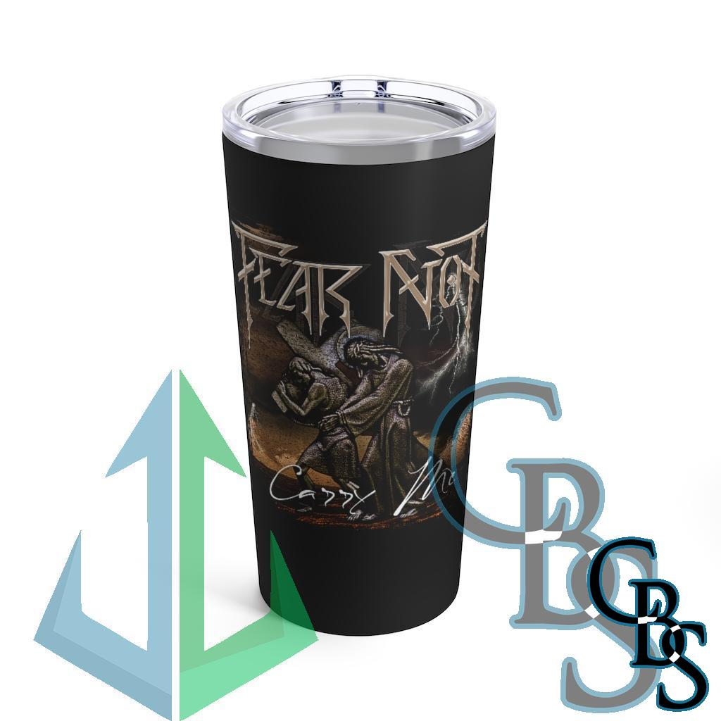 Fear Not – Carry Me 20oz Stainless Steel Tumbler