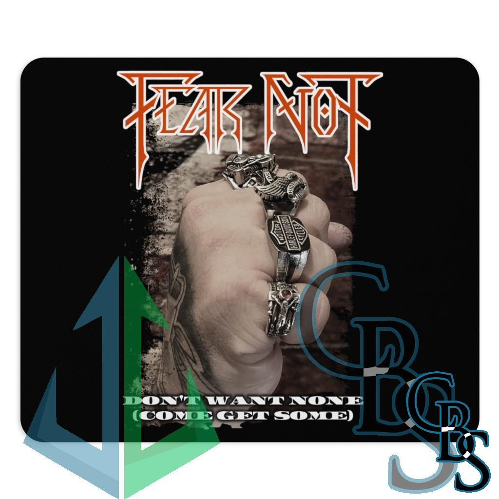 Fear Not – Don't Want None Mouse Pad