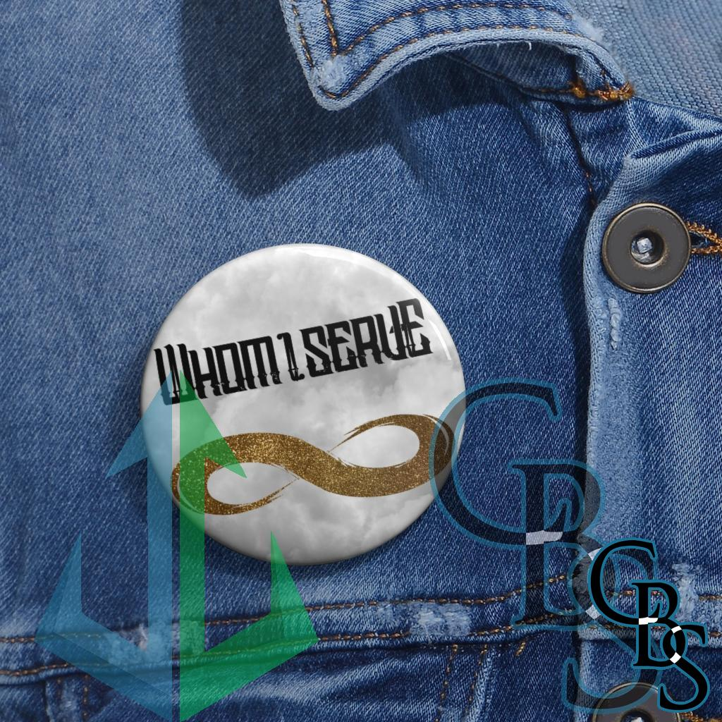 Whom I Serve Eternity Pin Buttons
